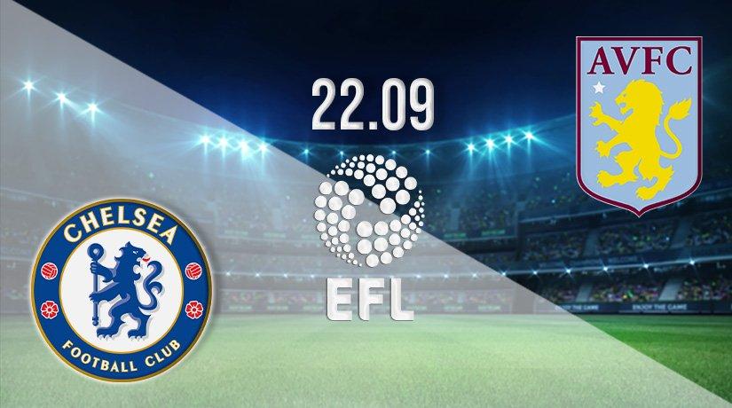 Chelsea vs Aston Villa Prediction: EFL Cup on 22.09.2021
