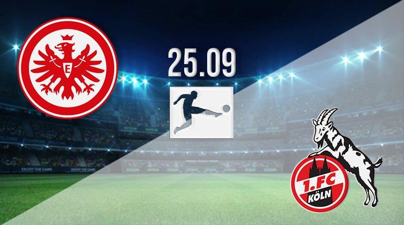 Eintracht Frankfurt vs FC Köln Prediction: Bundesliga Match on 25.09.2021