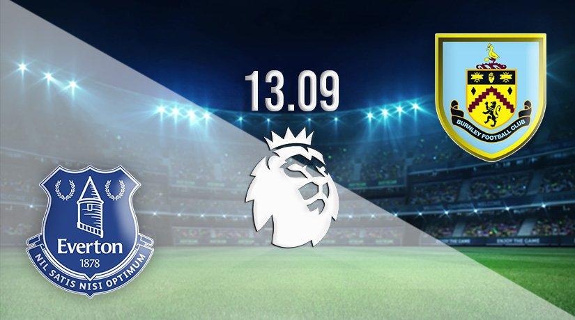 Everton vs Burnley Prediction: Premier League Match on 13.09.2021