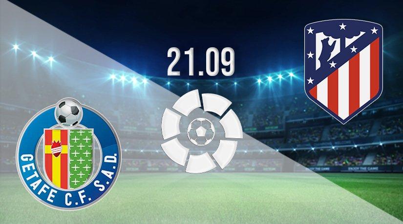 Getafe vs Atletico Madrid Prediction: La Liga Match on 21.09.2021