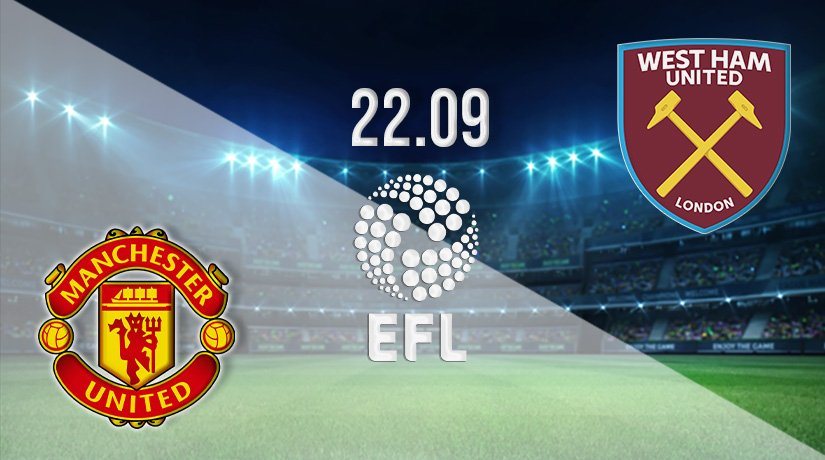 Manchester United vs West Ham United Prediction: EFL Cup on 22.09.2021