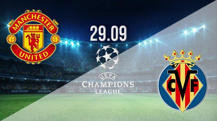 Man Utd v Villarreal Prediction: Champions League Match on 29.09.2021