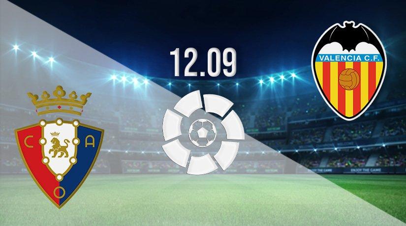 Osasuna vs Valencia Prediction: La Liga Match on 12.09.2021