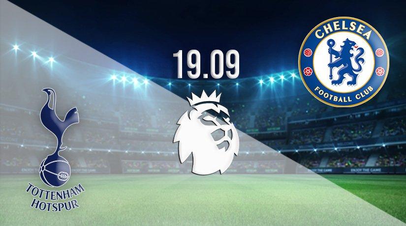 Tottenham v Chelsea Prediction: Premier League Match on 19.09.2021