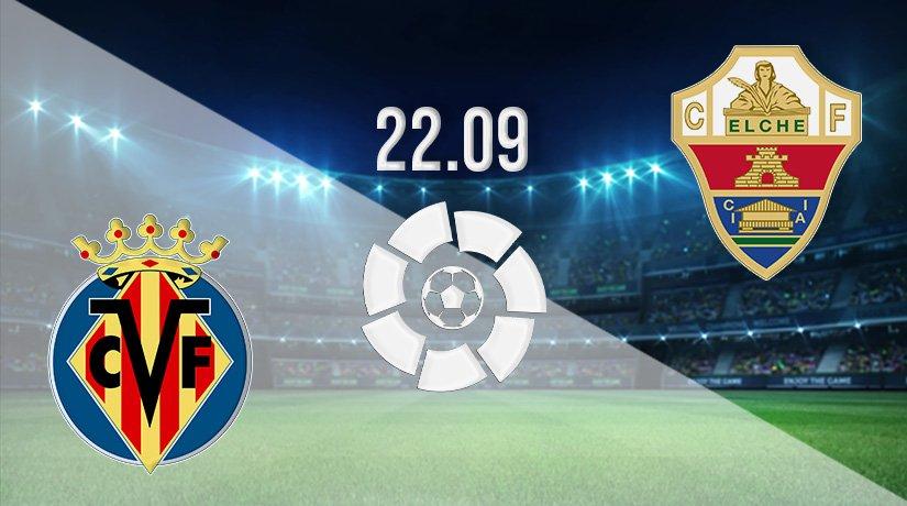 Villarreal vs Elche Prediction: La Liga Match on 22.09.2021