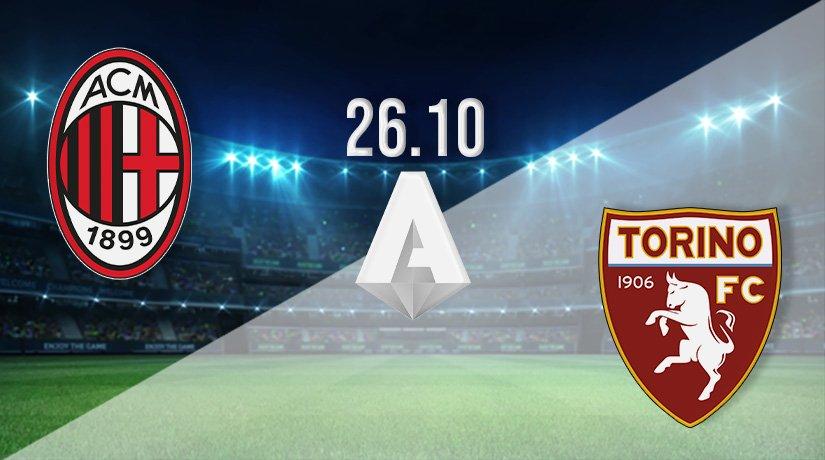 AC Milan v Torino Prediction: Serie A Match on 26.10.2021