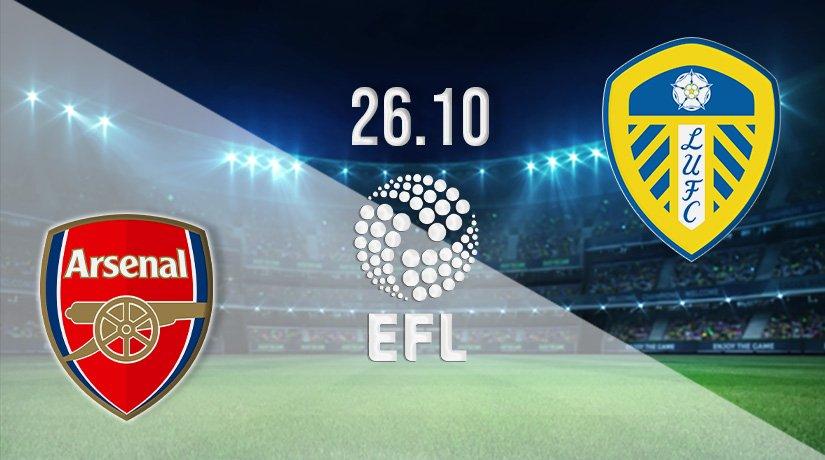 Arsenal vs Leeds United Prediction: EFL Cup on 26.10.2021