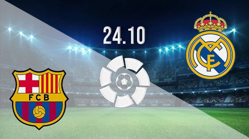 Barcelona v Real Madrid Prediction: La Liga Match on 24.10.2021