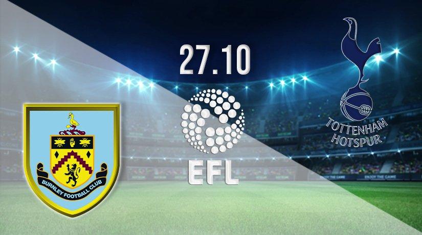 Burnley vs Tottenham Prediction: EFL Match on 27.10.2021