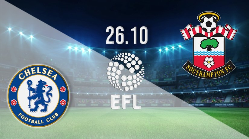 Chelsea vs Southampton Prediction: EFL Cup on 26.10.2021