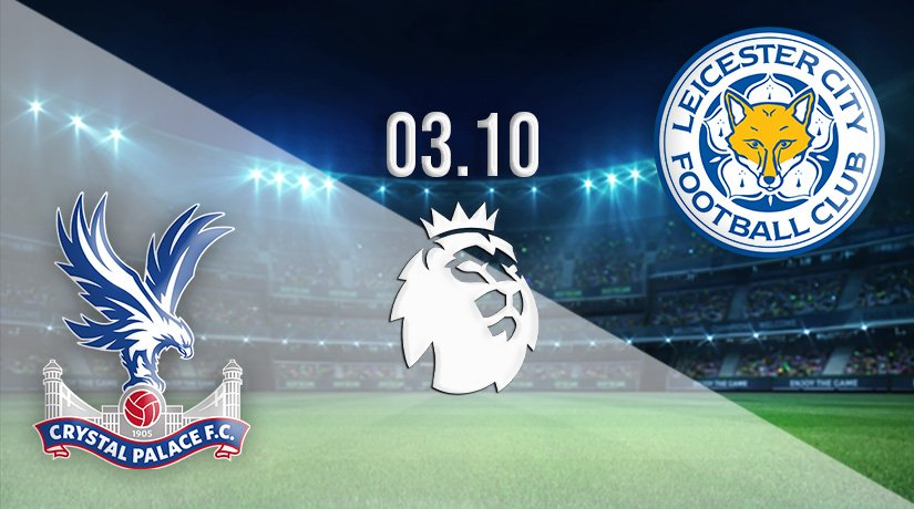 Crystal Palace vs Leicester City Prediction: Premier League Match on 03.10.2021