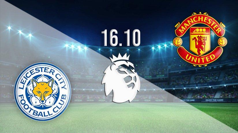 Leicester v Man Utd Prediction: Premier League Match on 16.10.2021