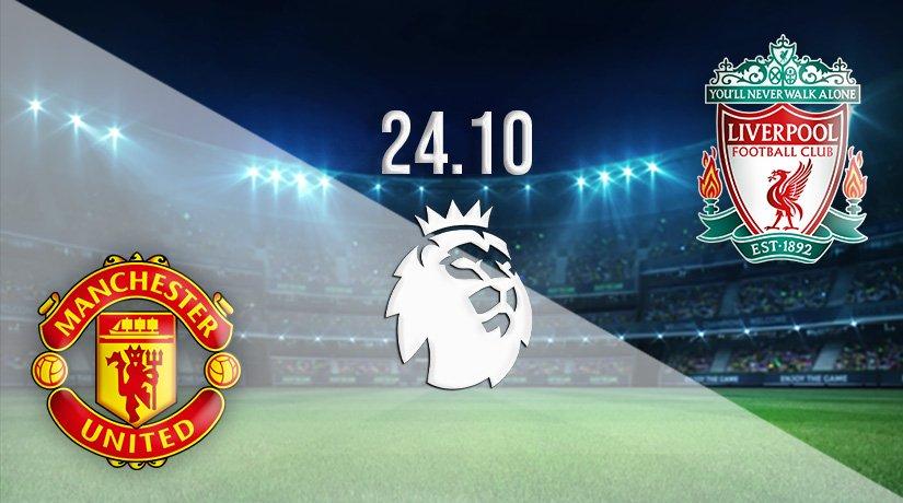 Man Utd v Liverpool Prediction: Premier League Match on 24.10.2021
