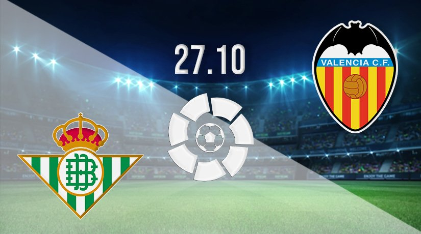 Real Betis vs Valencia Prediction: La Liga Match on 27.10.2021