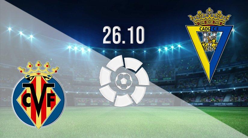 Villarreal vs Cadiz Prediction: La Liga Match on 26.10.2021