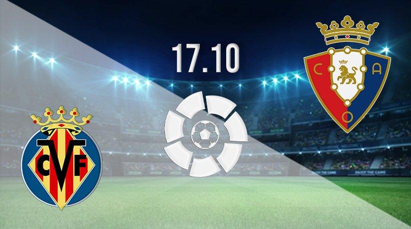 Villarreal vs Osasuna Prediction: La Liga Match on 17.10.2021