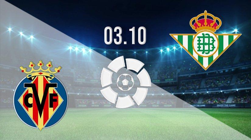Villarreal vs Real Betis Prediction: La Liga Match on 03.10.2021